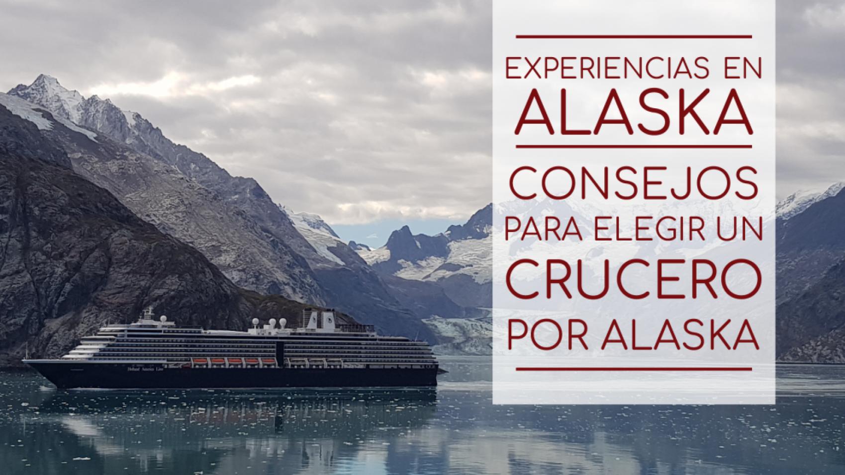 Alaska – Consejos para elegir un crucero por Alaska